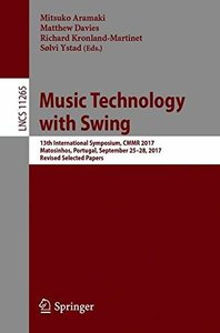 Music Technology with Swing: 13th International Symposium, CMMR 2017, Matosinhos, Portugal, September 25-28, 2017, Revised Selected Papers (Lecture Notes in Computer Science)-cover