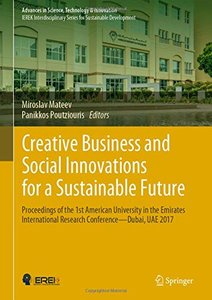 Creative Business and Social Innovations for a Sustainable Future: Proceedings of the 1st AUE International Research Conference ― Dubai, UAE 2017 (Advances in Science, Technology & Innovation)-cover