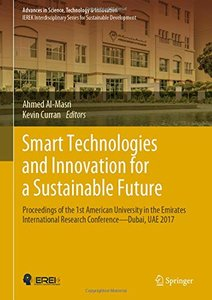 Smart Technologies and Innovation for a Sustainable Future: Proceedings of the 1st AUE International Research Conference ― Dubai, UAE 2017 (Advances in Science, Technology & Innovation)-cover