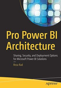 Pro Power BI Architecture: Sharing, Security, and Deployment Options for Microsoft Power BI Solutions-cover