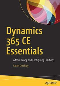 Dynamics 365 CE Essentials: Administering and Configuring Solutions-cover