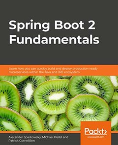 Spring Boot 2 Fundamentals: Learn how you can quickly build and deploy production-ready microservices within the Java and JRE ecosystem-cover