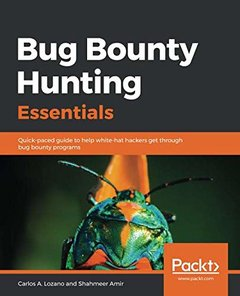 Bug Bounty Hunting Essentials: Quick-paced guide to help white-hat hackers get through bug bounty programs-cover