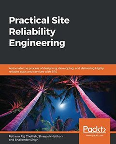 Practical Site Reliability Engineering: Automate the process of designing, developing, and delivering highly reliable apps and services with SRE-cover