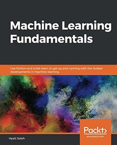 Machine Learning Fundamentals: Use Python and scikit-learn to get up and running with the hottest developments in machine learning-cover