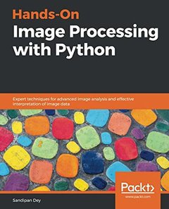 Hands-On Image Processing with Python: Expert techniques for advanced image analysis and effective interpretation of image data-cover