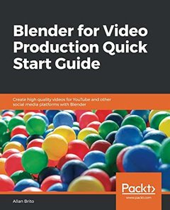Blender for Video Production Quick Start Guide: Create high quality videos for YouTube and other social media platforms with Blender-cover