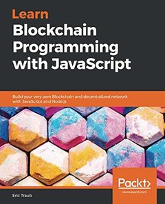 Learn Blockchain Programming with JavaScript: Build your very own Blockchain and decentralized network with JavaScript and Node.js-cover