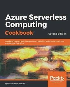 Azure Serverless Computing Cookbook: Build and monitor Azure applications hosted on serverless architecture using Azure Functions, 2nd Edition-cover