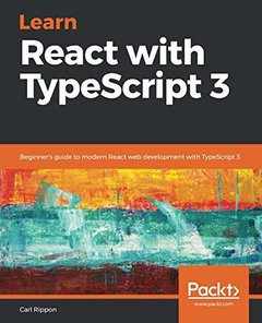 Learn React with TypeScript 3: Beginner's guide to modern React web development with TypeScript 3-cover