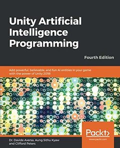 Unity Artificial Intelligence Programming: Add powerful, believable, and fun AI entities in your game with the power of Unity 2018!, 4/e (Paperback)-cover