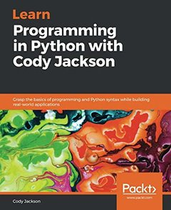 Learn Programming in Python with Cody Jackson: Grasp the basics of programming and Python syntax while building real-world applications-cover