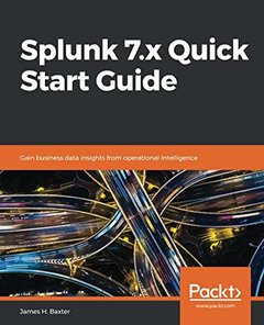 Splunk 7.x Quick Start Guide: Gain business data insights from operational intelligence-cover