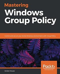 Mastering Windows Group Policy: Control and secure your Active Directory environment with Group Policy-cover