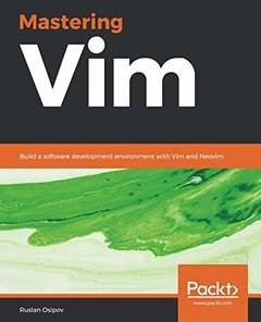 Mastering Vim: Build a software development environment with Vim and Neovim-cover