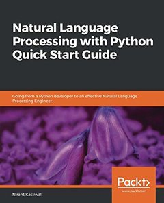 Natural Language Processing with Python Quick Start Guide: Going from a Python developer to an effective Natural Language Processing Engineer-cover