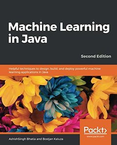 Machine Learning in Java: Helpful techniques to design, build, and deploy powerful machine learning applications in Java, 2nd Edition-cover