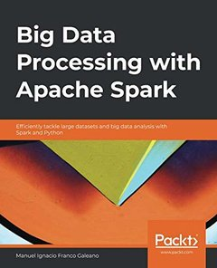 Big Data Processing with Apache Spark: Efficiently tackle large datasets and big data analysis with Spark and Python-cover