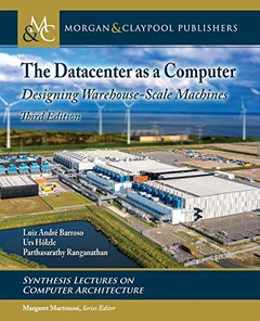 The Datacenter As a Computer: Designing Warehouse-scale Machines (Synthesis Lectures on Computer Architecture)