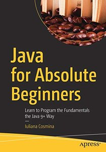 Java for Absolute Beginners: Learn to Program the Fundamentals the Java 9+ Way-cover