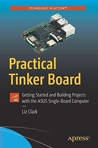 Practical Tinker Board: Getting Started and Building Projects with the ASUS Single-Board Computer-cover