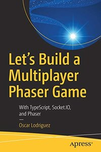 Let's Build a Multiplayer Phaser Game: With TypeScript, Socket.IO, and Phaser-cover