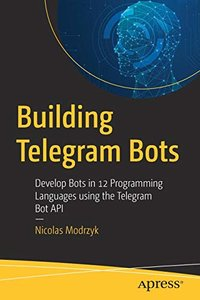 Building Telegram Bots: Develop Bots in 12 Programming Languages using the Telegram Bot API-cover