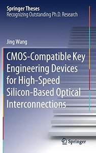 CMOS-Compatible Key Engineering Devices for High-Speed Silicon-Based Optical Interconnections (Springer Theses)-cover