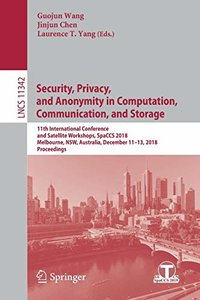 Security, Privacy, and Anonymity in Computation, Communication, and Storage: 11th International Conference and Satellite Workshops, SpaCCS 2018, ... (Lecture Notes in Computer Science)-cover