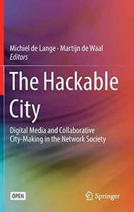 The Hackable City: Digital Media and Collaborative City-Making in the Network Society-cover