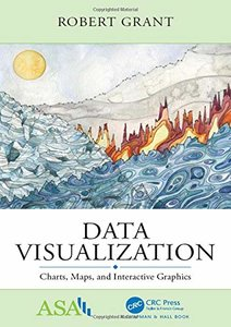 Data Visualization: Charts, Maps, and Interactive Graphics (ASA-CRC Series on Statistical Reasoning in Science and Society)-cover