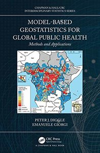 Model-based Geostatistics for Global Public Health: Methods and Applications (Chapman & Hall/CRC Interdisciplinary Statistics)-cover