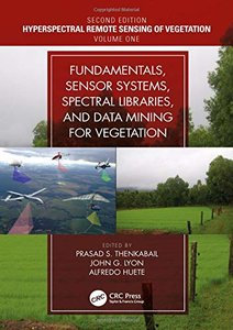 Hyperspectral Remote Sensing of Vegetation, Second Edition, Four Volume Set: Fundamentals, Sensor Systems, Spectral Libraries, and Data Mining for Vegetation (Volume 1)-cover