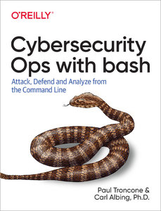 Cybersecurity Ops with bash: Attack, Defend, and Analyze from the Command Line