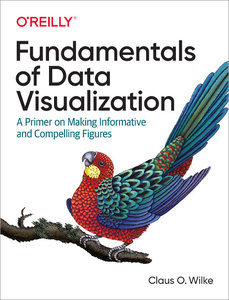 Fundamentals of Data Visualization: A Primer on Making Informative and Compelling Figures-cover