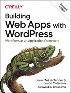 Building Web Apps with WordPress: WordPress as an Application Framework ,2e