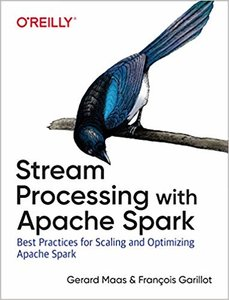 Stream Processing with Apache Spark: Best Practices for Scaling and Optimizing Apache Spark