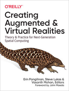 Creating Augmented and Virtual Realities: Theory & Practice for Next-Generation Spatial Computing-cover