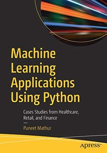 Machine Learning Applications Using Python: Cases Studies from Healthcare, Retail, and Finance-cover