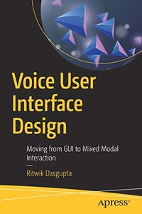 Voice User Interface Design: Moving from GUI to Mixed Modal Interaction-cover