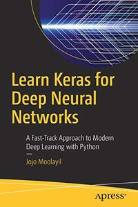 Learn Keras for Deep Neural Networks: A Fast-Track Approach to Modern Deep Learning with Python-cover