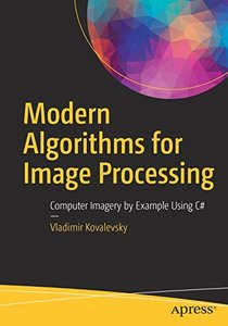Modern Algorithms for Image Processing: Computer Imagery by Example Using C#-cover