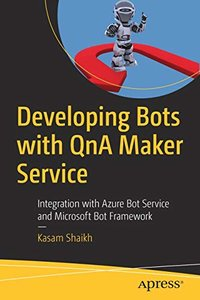 Developing Bots with QnA Maker Service: Integration with Azure Bot Service and Microsoft Bot Framework-cover