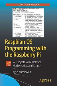 Raspbian OS Programming with the Raspberry Pi: IoT Projects with Wolfram, Mathematica, and Scratch-cover