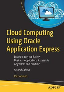 Cloud Computing Using Oracle Application Express: Develop Internet-Facing Business Applications Accessible Anywhere and Anytime-cover