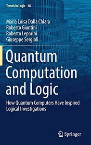 Quantum Computation and Logic: How Quantum Computers Have Inspired Logical Investigations (Trends in Logic)-cover