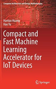 Compact and Fast Machine Learning Accelerator for IoT Devices (Computer Architecture and Design Methodologies)-cover
