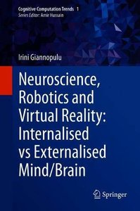 Neuroscience, Robotics and Virtual Reality: Internalised vs Externalised Mind/Brain (Cognitive Computation Trends)-cover