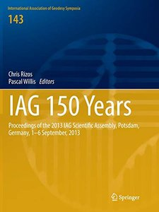 Iag 150 Years: Proceedings of the 2013 Iag Scientific Assembly, Postdam, Germany, 1-6 September, 2013 (International Association of Geodesy Symposia)-cover
