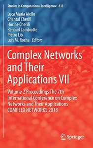 Complex Networks and Their Applications VII: Volume 2 Proceedings The 7th International Conference on Complex Networks and Their Applications COMPLEX ... 2018 (Studies in Computational Intelligence)-cover